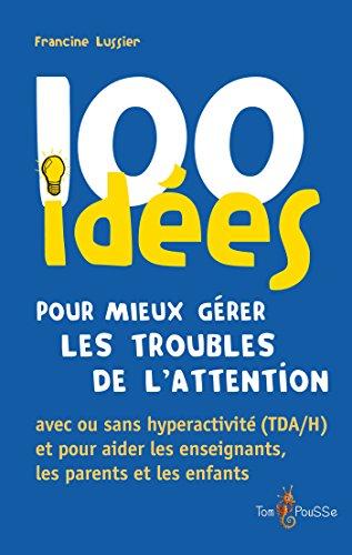 100 idées pour mieux gérer le TDA